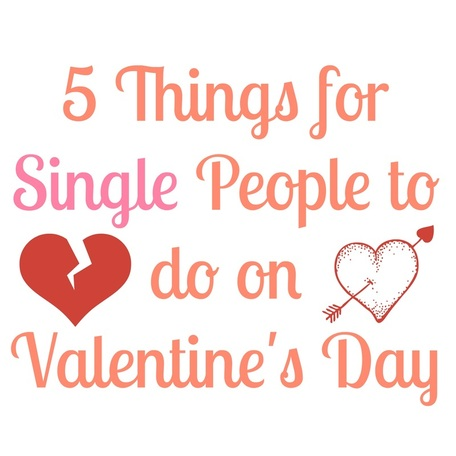 top 5 things for single people to do on valentine's day, Ideas